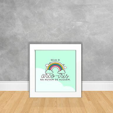 Quadro-Decorativo-Seja-O-Arco-Iris-na-Nuvem-de-Alguem